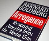 Arrogance: Rescuing America from the Media Elite by Bernard Goldberg
