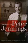 A Reporter's Life; Peter Jennings; Edited by Kate Darnton,Kayce Freed Jennings and Lynn Sherr; Public Affairs Books